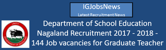 Department of School Education Nagaland Recruitment 2017 - 2018 - 144 Job vacancies for Graduate Teacher (GT) posts