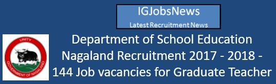 Department of School Education Nagaland Recruitment 2017 - 2018 - 144 Job vacancies for Graduate Teacher (GT) posts