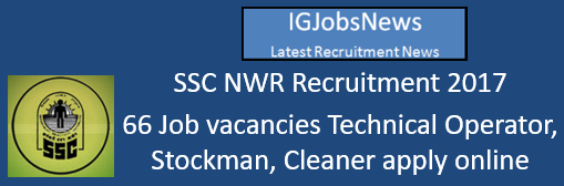 SSC NWR Recruitment 2017 - 66 Job vacancies Technical Operator, Stockman, Cleaner apply online