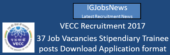 VECC Recruitment 2017 - 37 Job Vacancies Stipendiary Trainee posts Download Application format
