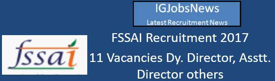 FSSAI Recruitment 2017 - 11 Vacancies Dy. Director, Asstt. Director others